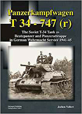 Panzerkampfwagen T 34 - 747(r): The Soviet T-34 Tank as Beutepanzer and Panzerat