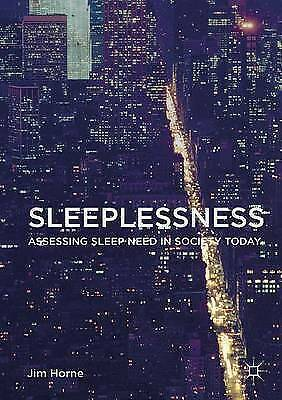 Sleeplessness: Assessing Sleep Need in Society Today by Horne, Jim