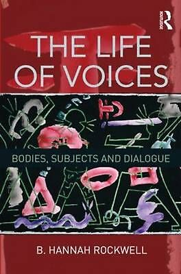 The Life of Voices: Bodies, Subjects and Dialogue by Hannah Rockwell (English) H