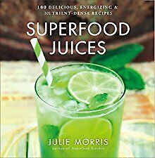 Superfood Juices: 100 Delicious, Energizing & Nutrient-Dense Recipes .. NEW