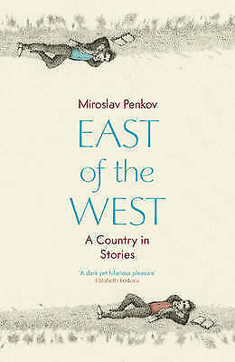 East of the West by Miroslav Penkov (Paperback) New Book