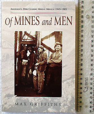OF MINES AND MEN Australia's 20th Cent Mining Miracle 1945-1985 GRIFFITHS 1st Ed