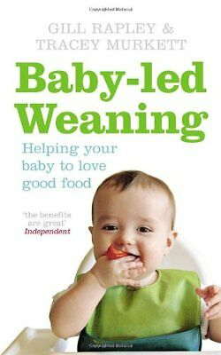 Baby-led Weaning: Helping Your Baby to Love Good Food By Gill Rapley, Tracey Mu