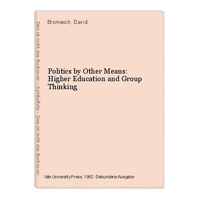 Politics by Other Means: Higher Education and Group Thinking Bromwich, David:
