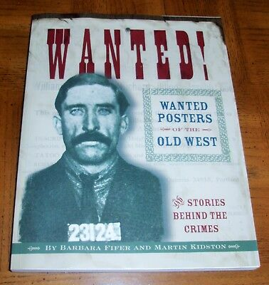 Wanted Posters Of The Old West - Softcover Book - Stories Behind The Crimes