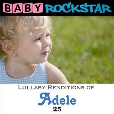 Baby Rockstar - Adele 25: Lullaby Renditions New Cd