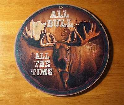 ALL BULL ALL THE TIME MOOSE Hunter Lodge Hunting Cabin Home Decor ROUND SIGN NEW
