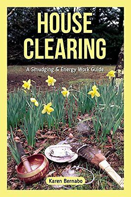 House Clearing: A Smudging & Energy Work Guide by Karen Bernabo