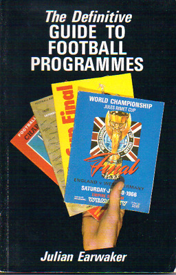The Definitive Guide To Football Programmes - Book By Julian Earwaker