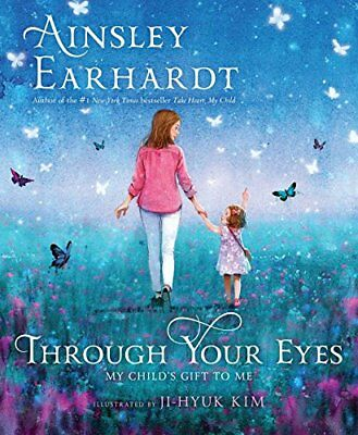 Through Your Eyes: My Child's Gift to Me Hardcover  Ainsley Earhardt (Author)