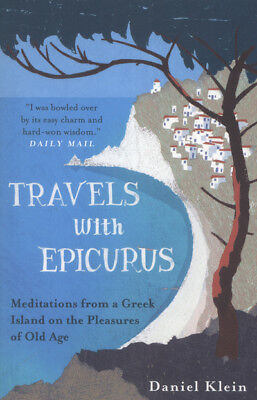 Travels with Epicurus: meditations from a Greek island on the pleasures of old