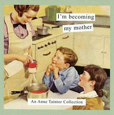 I'm becoming my mother: an Anne Taintor collection by Anne Taintor (Paperback)