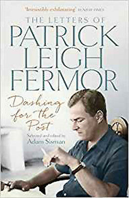 Dashing for the Post: The Letters of Patrick Leigh Fermor, New, Leigh Fermor, Pa