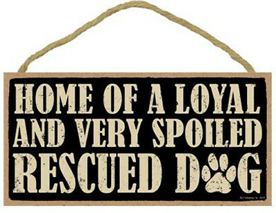 """Home of a Loyal and Very Spoiled Rescued Dog Sign Plaque Dog 10"""" x 5"""""""