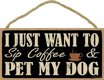 """I Just Want to Drink Coffee and Pet My Dog Sign Plaque Dog 10"""" x 5"""" gift"""
