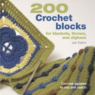 200 Crochet Blocks for Blankets, Throws, and Afghans: Crochet Squares to Mix and