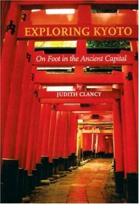 Exploring Kyoto: on foot through the ancient capital by Judith Clancy (Book)