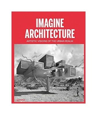 Imagine Architecture. Artistic Visions of the Urban Realm. Sprache: Englisch. Fe