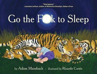 Go the Fuck to Sleep book by Adam Mansbach (Hardback, 2011)