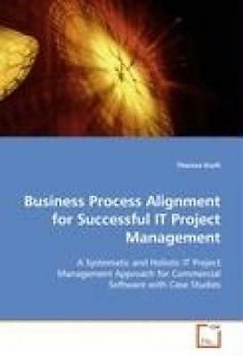 Kraft, Theresa: Business Process Alignment for Successful IT Project Management