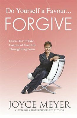 Do Yourself a Favour - Forgive: Learn How to Take Control of Your Life Through F