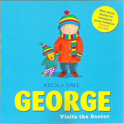 GEORGE VISITS THE DOCTOR Nicola Smee Brand New! paperback 2017 Toddler Classic
