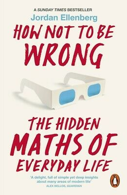 How not to be wrong: the hidden maths of everyday life by Jordan Ellenberg