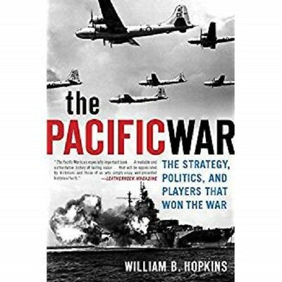 The Pacific War: The Strategy, Politics, and Players that Won the War, Hopkins,