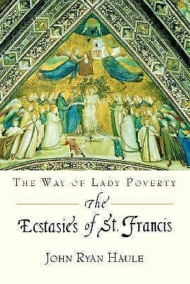The Ecstasies of St. Francis: The Way of Lady Poverty by John R. Haule (English)