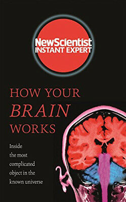 How Your Brain Works - New Scientist Instant Expert Book