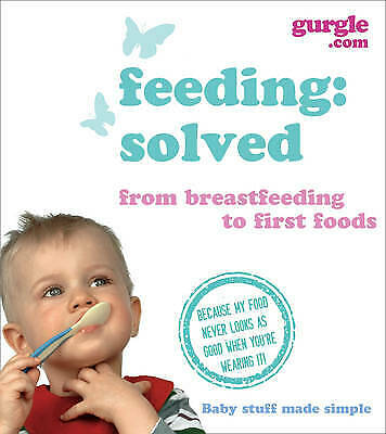 Feeding Babies and Toddlers: Solved by Gurgle (Paperback)