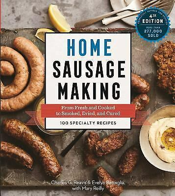 Home Sausage Making, 4th Edition: From Fresh and Cooked to Smoked, Dried, and Cu