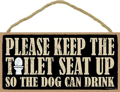 """Please Keep Toilet Seat Up so Dog can Drink Sign Plaque Dog 10"""" x 5"""" gift"""