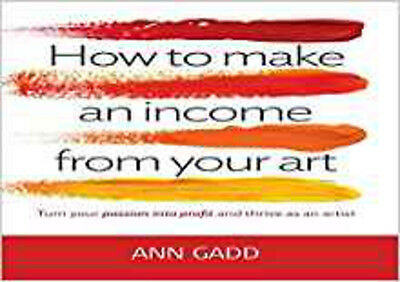 How to Make an Income from Your Art: Turn Your Passion into Profit and Thrive as