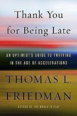 Thank You for Being Late : An Optimist's Guide to Thriving in the Age of Acceler