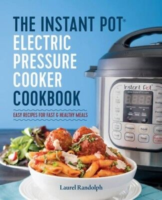 The Instant Pot Electric Pressure Cooker Cookbook Easy Recipes for Fast