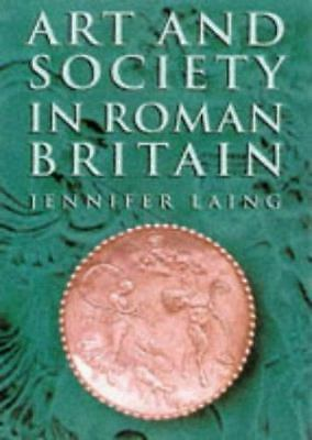 Art and Society in Roman Britain by Jennifer Laing (1998, Hardcover)