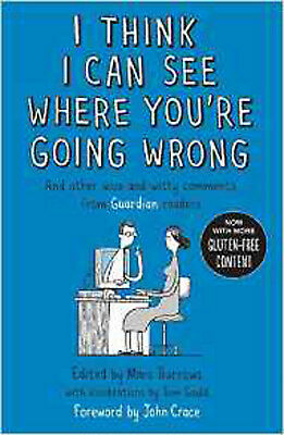 I Think I Can See Where You're Going Wrong: And Other Wise and Witty Comments fr