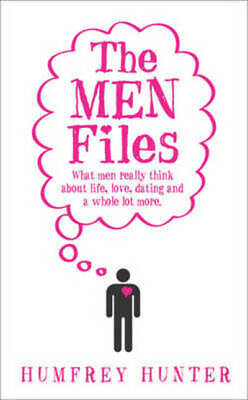 The men files: what men really thing about life, love, dating and a whole lot