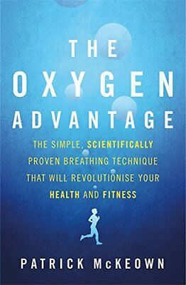 The Oxygen Advantage: The simple, scientifically proven breathing technique that