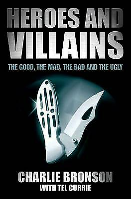 Heroes and Villains: The Good, the Mad, the Bad and the Ugly by Charles Bronson
