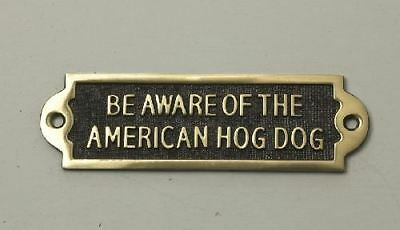 """""""BE AWARE OF THE AMERICAN HOG DOG"""" Solid Brass Beware of the Dog Sign"""