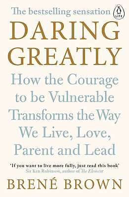 Daring Greatly: How the Courage to Be Vulnerable Transforms the Way We Live, Lov