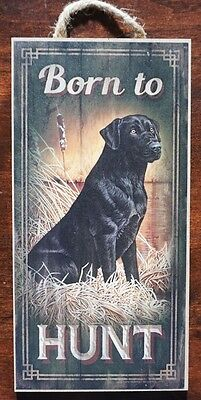 BORN TO HUNT Black Lab Labrador Retreiver Hunting Cabin Hunter Lodge Decor Sign