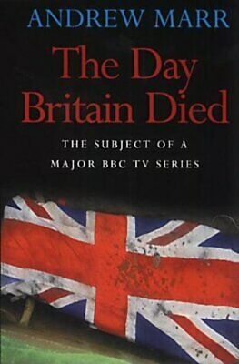 The day Britain died by Andrew Marr (Paperback)