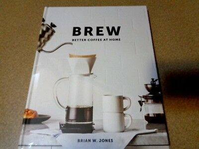 Brew:Better Coffee at Home by Brian W. Jones ( Hardcover) BRAND NEW SEALED