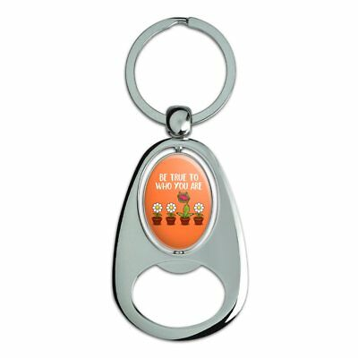 Be True To Who You Are Flowers Plants Spinning Oval Bottle Opener Keychain