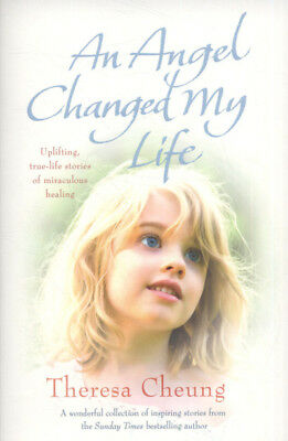 An angel changed my life: uplifting true-life stories of miraculous healing by