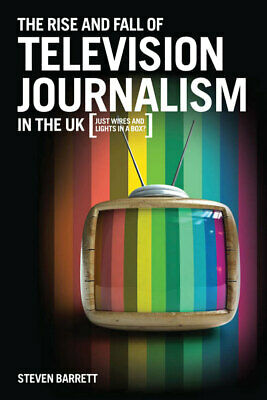 The rise and fall of television journalism: just wires and lights in a box? by