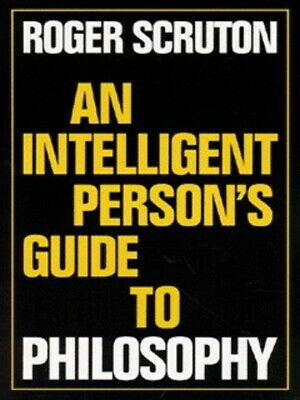 An intelligent person's guide to philosophy by Roger Scruton (Paperback /